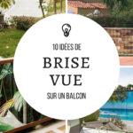 10 idées de brise vues sur un balcon