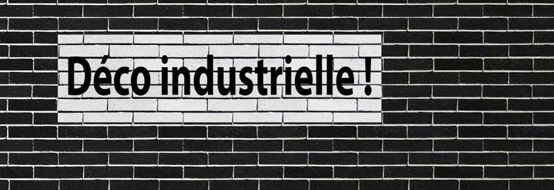 Comment faire sa déco industrielle ?