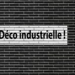 Comment faire sa déco industrielle ?