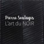 Pierre Soulages : L'art du noir